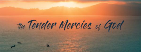 the tender mercies of God